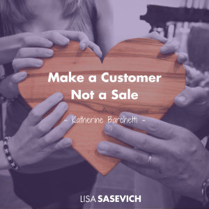Sales Conversion is about making a customer, not a sale.